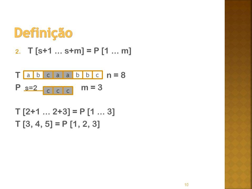 Definição T [s+1 ... s+m] = P [1 ... m] T n = 8 P s=2 m = 3